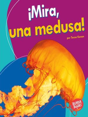 cover image of ¡Mira, una medusa! (Look, a Jellyfish!)